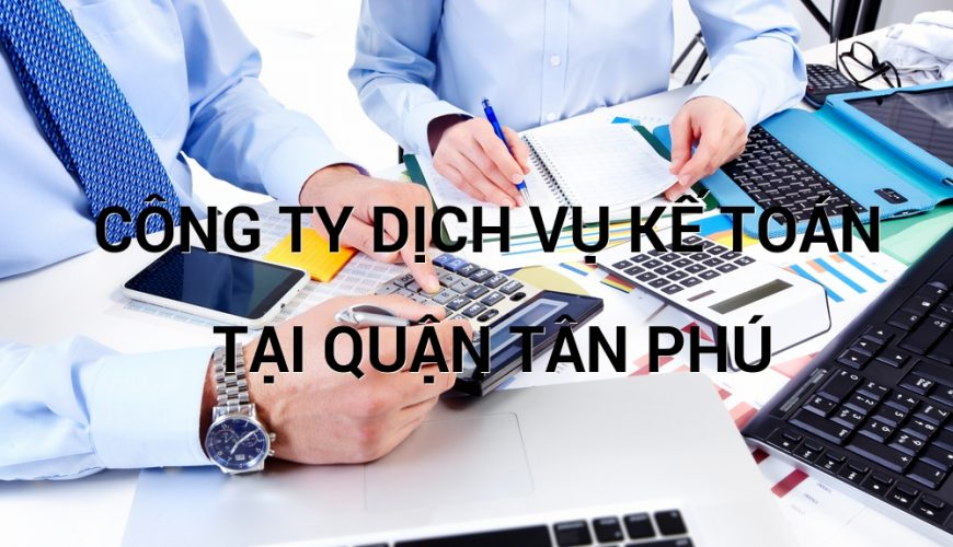 công ty dịch vụ kế toán tại quận Tân Phú